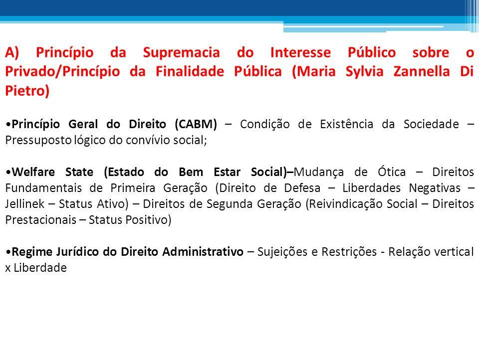 A) Princípio da Supremacia do Interesse Público sobre o Privado/Princípio da Finalidade Pública (Maria Sylvia Zannella Di Pietro)