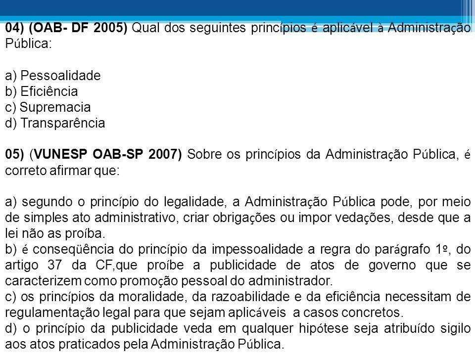 04) (OAB- DF 2005) Qual dos seguintes princípios é aplicável à Administração Pública: