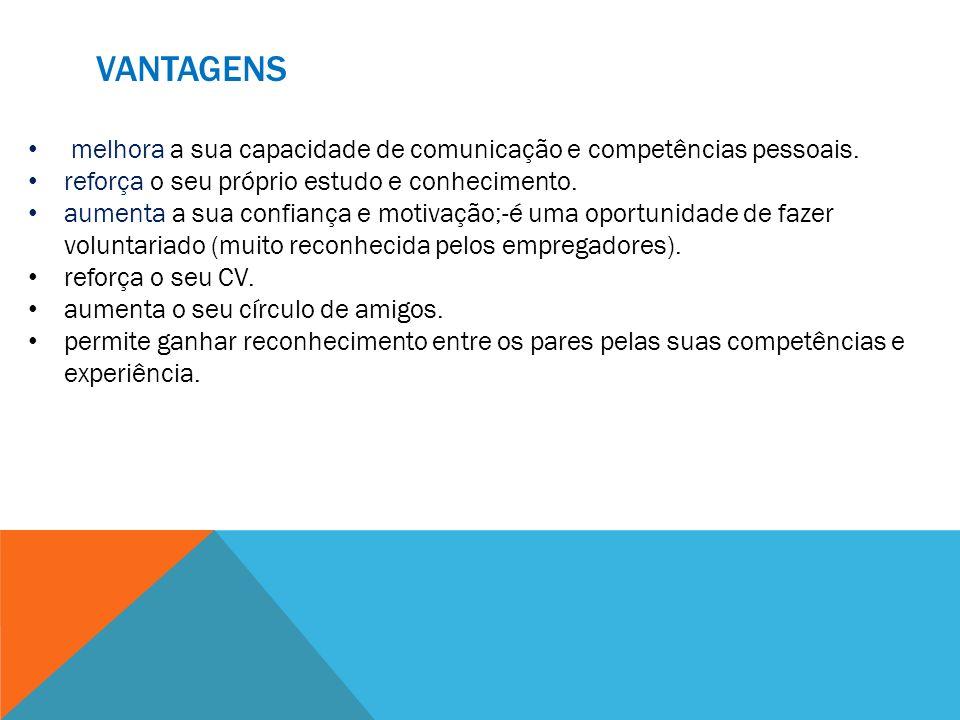 Vantagens melhora a sua capacidade de comunicação e competências pessoais. reforça o seu próprio estudo e conhecimento.