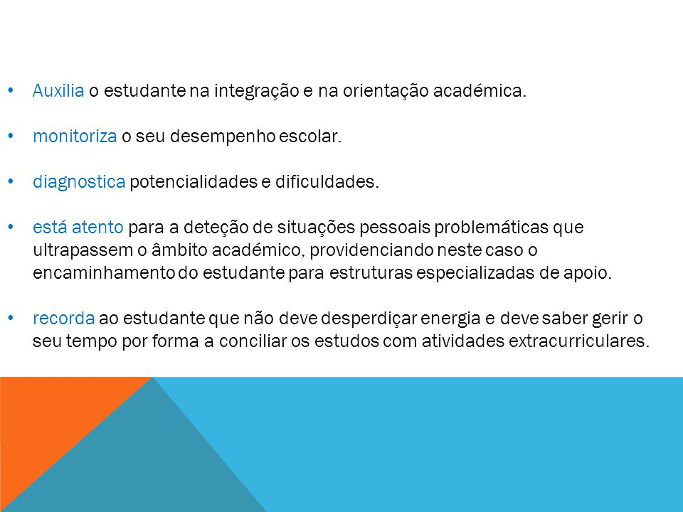 Auxilia o estudante na integração e na orientação académica.