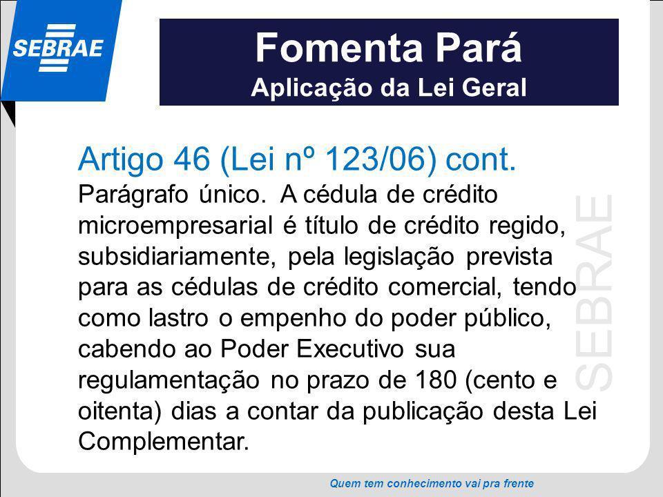 Fomenta Pará Artigo 46 (Lei nº 123/06) cont. Aplicação da Lei Geral