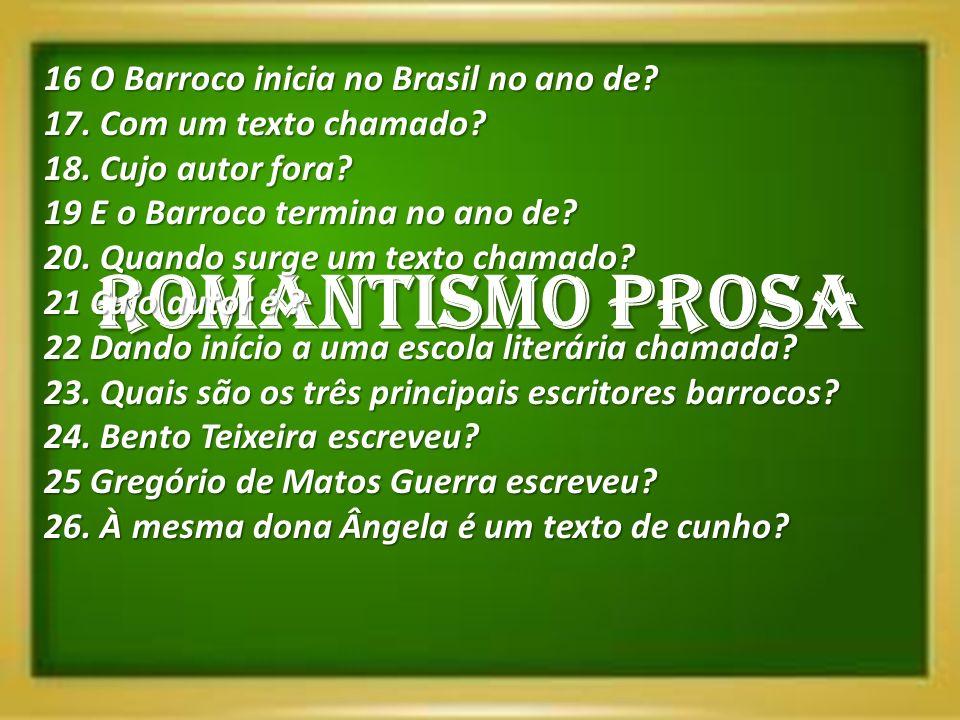 ROMANTISMO PROSA 16 O Barroco inicia no Brasil no ano de