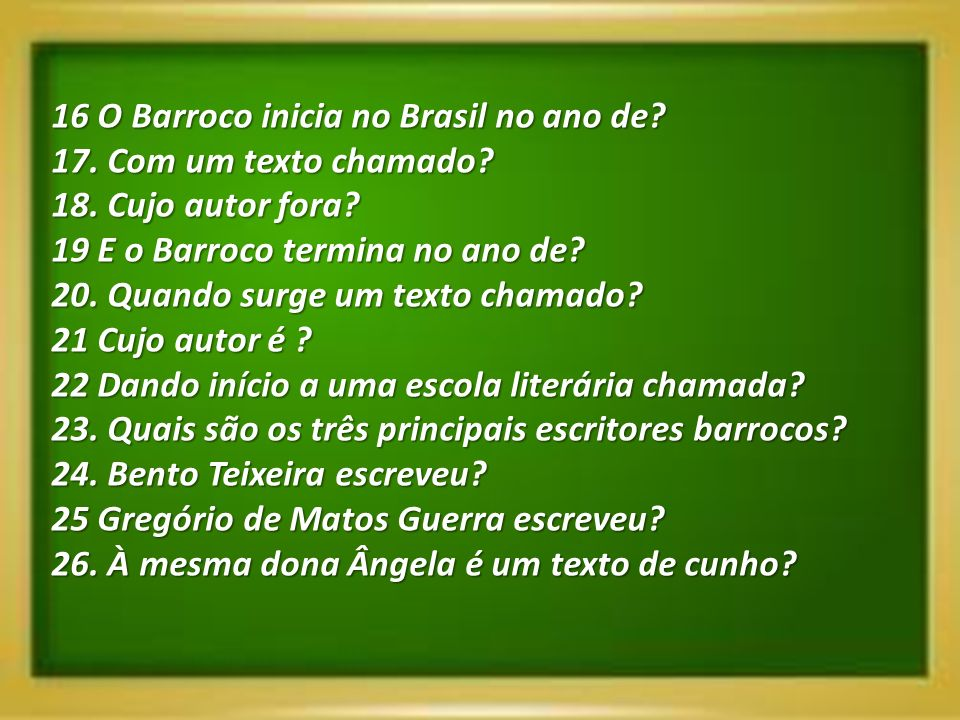 16 O Barroco inicia no Brasil no ano de