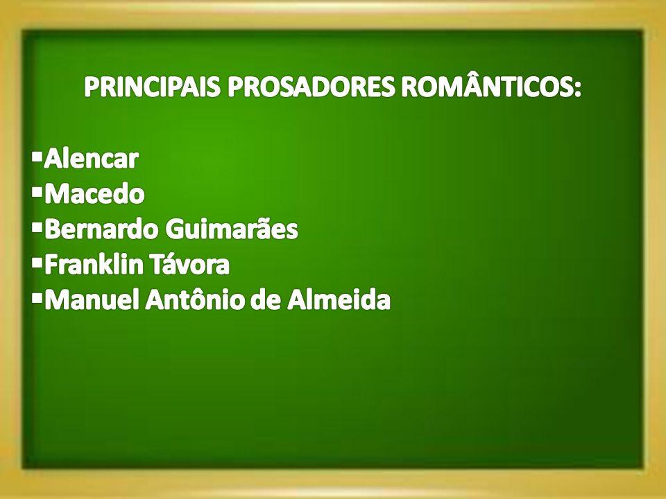 PRINCIPAIS PROSADORES ROMÂNTICOS: