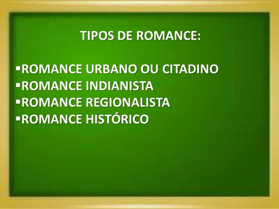 TIPOS DE ROMANCE: ROMANCE URBANO OU CITADINO. ROMANCE INDIANISTA.