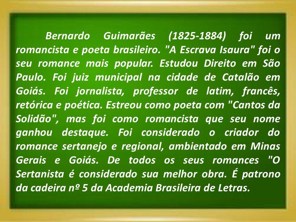Bernardo Guimarães (1825-1884) foi um romancista e poeta brasileiro