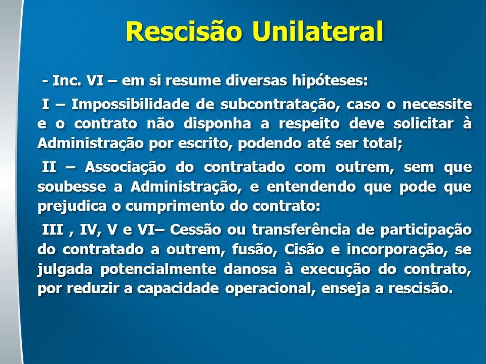 Rescisão Unilateral - Inc. VI – em si resume diversas hipóteses: