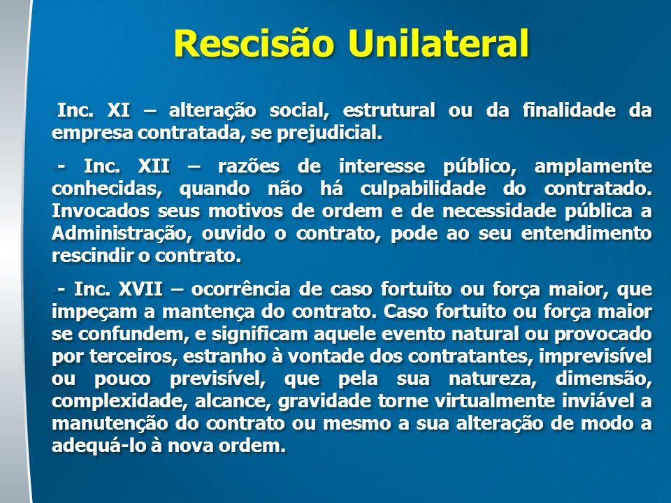 Rescisão Unilateral Inc. XI – alteração social, estrutural ou da finalidade da empresa contratada, se prejudicial.