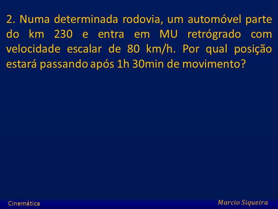 2. Numa determinada rodovia, um automóvel parte do km 230 e entra em MU retrógrado com velocidade escalar de 80 km/h. Por qual posição estará passando após 1h 30min de movimento