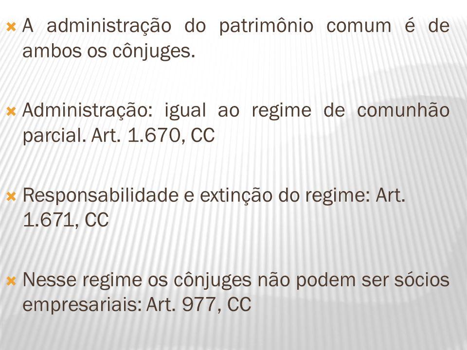 A administração do patrimônio comum é de ambos os cônjuges.