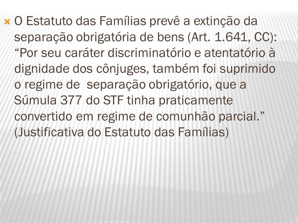 O Estatuto das Famílias prevê a extinção da separação obrigatória de bens (Art.