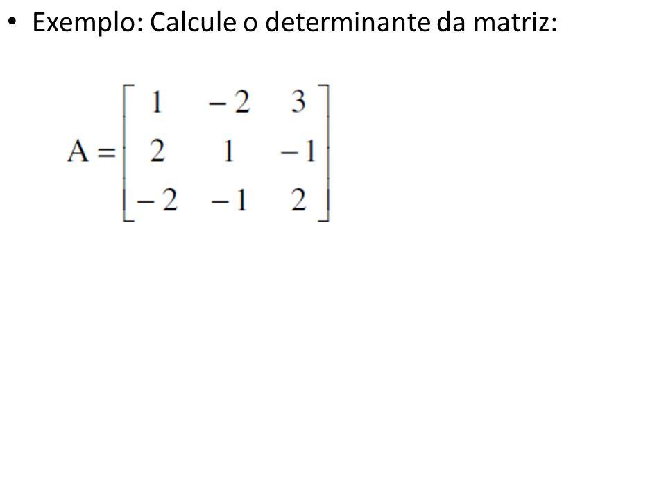 Exemplo: Calcule o determinante da matriz: