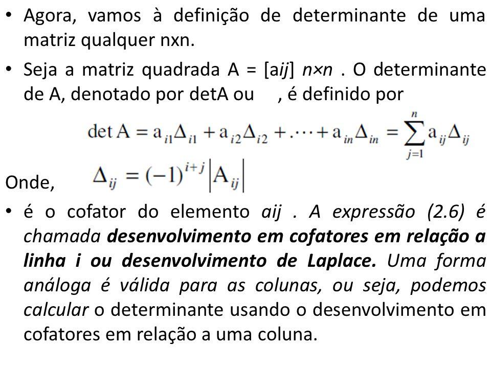 Agora, vamos à definição de determinante de uma matriz qualquer nxn.