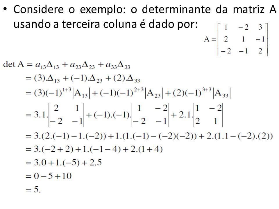 Considere o exemplo: o determinante da matriz A usando a terceira coluna é dado por: