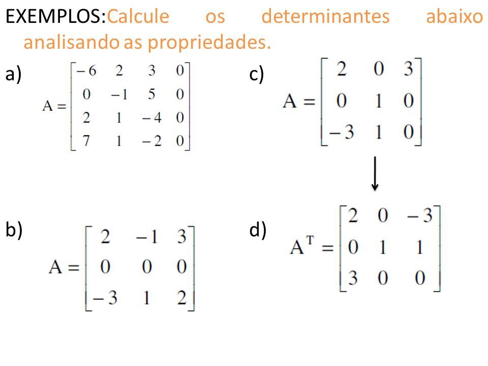 EXEMPLOS:Calcule os determinantes abaixo analisando as propriedades
