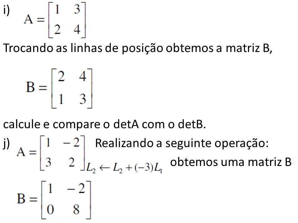 i) Trocando as linhas de posição obtemos a matriz B, calcule e compare o detA com o detB. Realizando a seguinte operação: