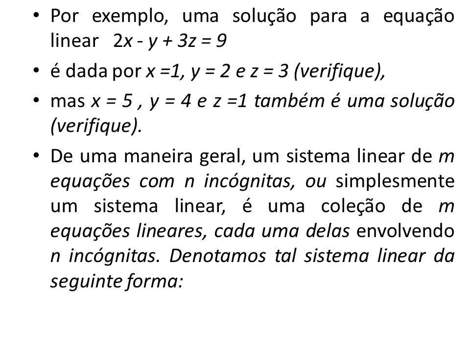 Por exemplo, uma solução para a equação linear 2x - y + 3z = 9