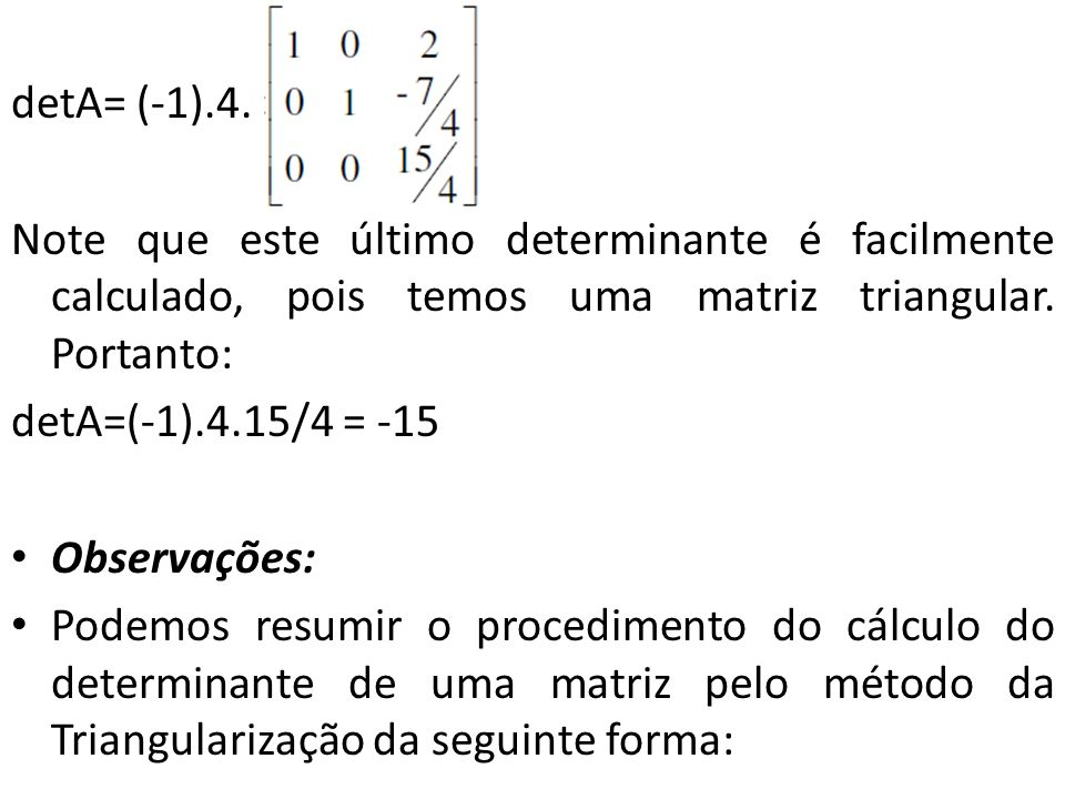 detA= (-1).4. Note que este último determinante é facilmente calculado, pois temos uma matriz triangular. Portanto:
