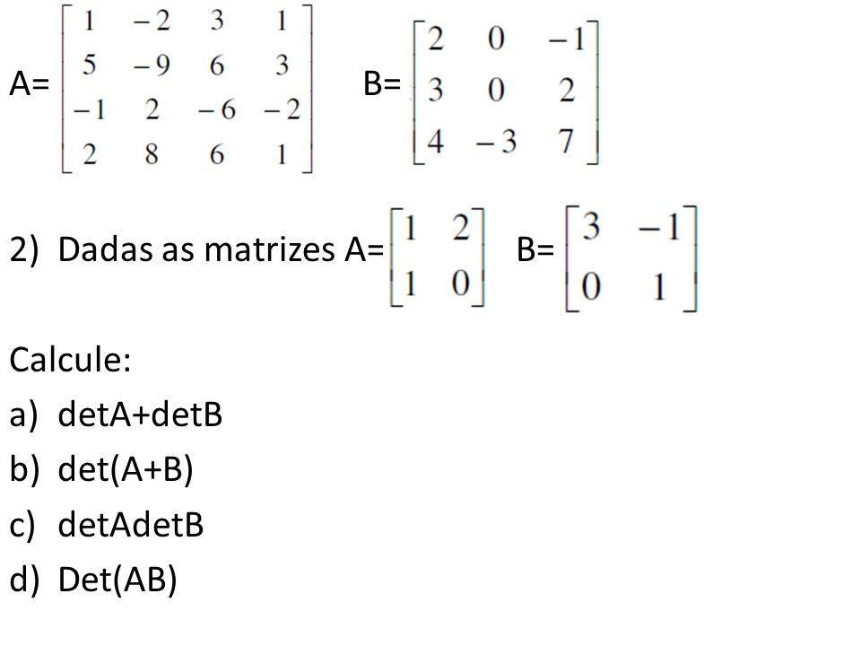 A= B= Dadas as matrizes A= B= Calcule: detA+detB.