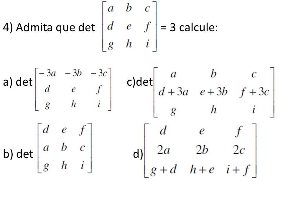 4) Admita que det = 3 calcule: