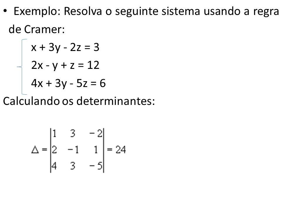 Exemplo: Resolva o seguinte sistema usando a regra de Cramer: