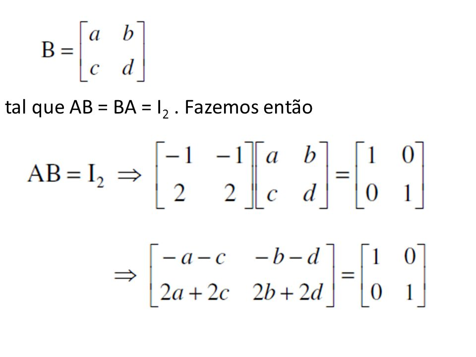tal que AB = BA = I2 . Fazemos então