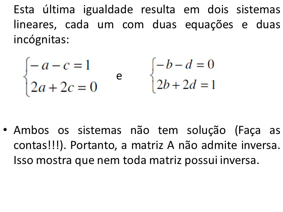 Esta última igualdade resulta em dois sistemas lineares, cada um com duas equações e duas incógnitas: