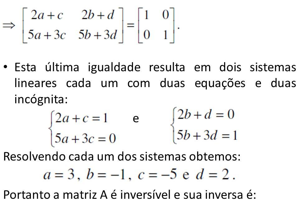 Esta última igualdade resulta em dois sistemas lineares cada um com duas equações e duas incógnita: