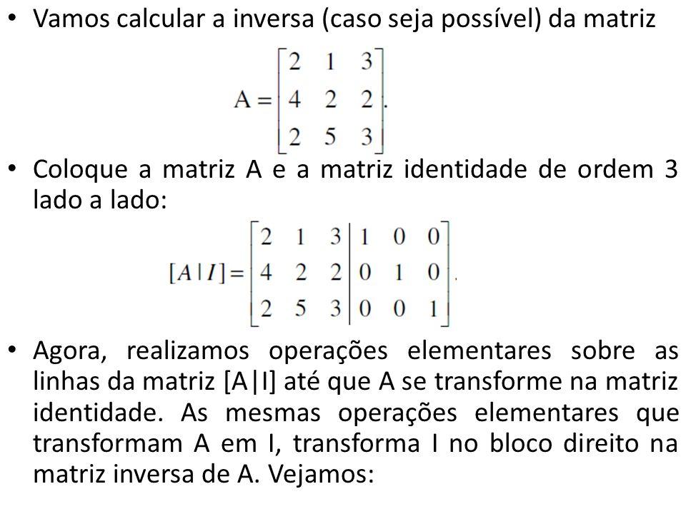 Vamos calcular a inversa (caso seja possível) da matriz