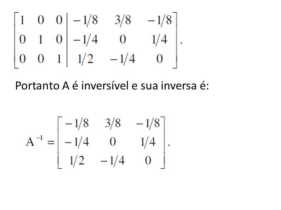 Portanto A é inversível e sua inversa é: