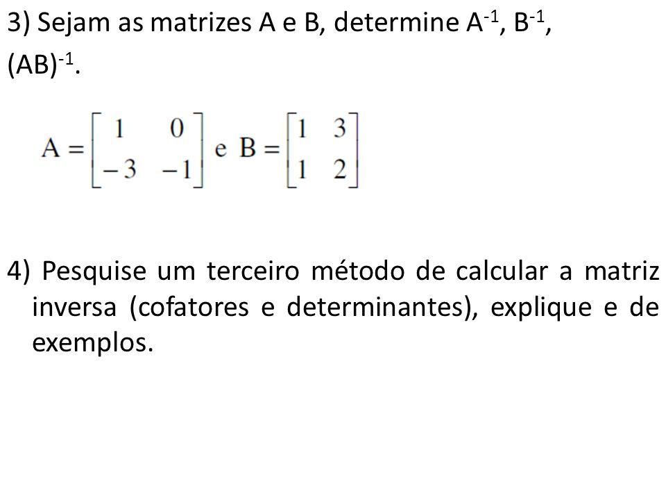 3) Sejam as matrizes A e B, determine A-1, B-1, (AB)-1