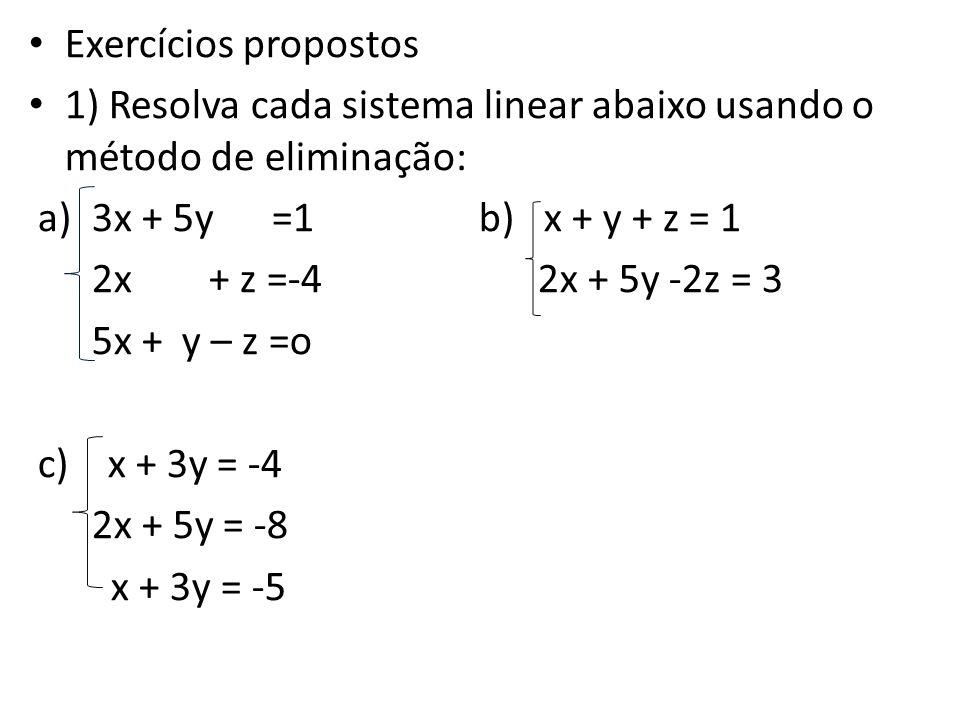 Exercícios propostos 1) Resolva cada sistema linear abaixo usando o método de eliminação: 3x + 5y =1 b) x + y + z = 1.
