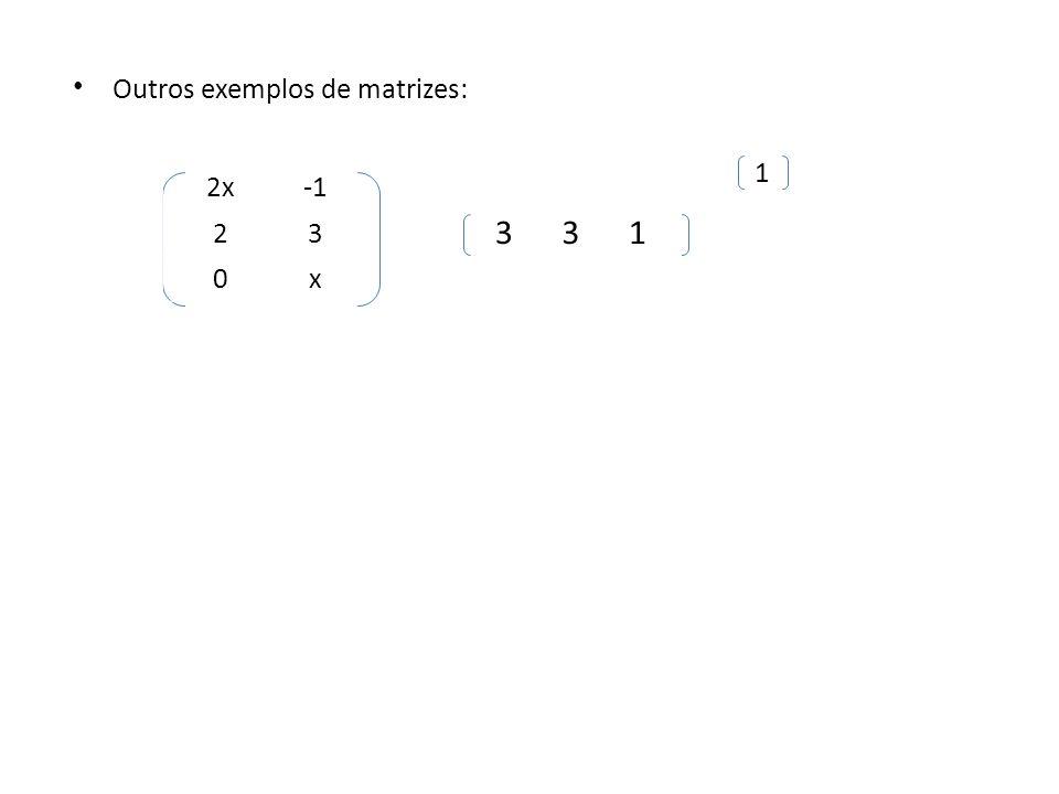 Outros exemplos de matrizes: