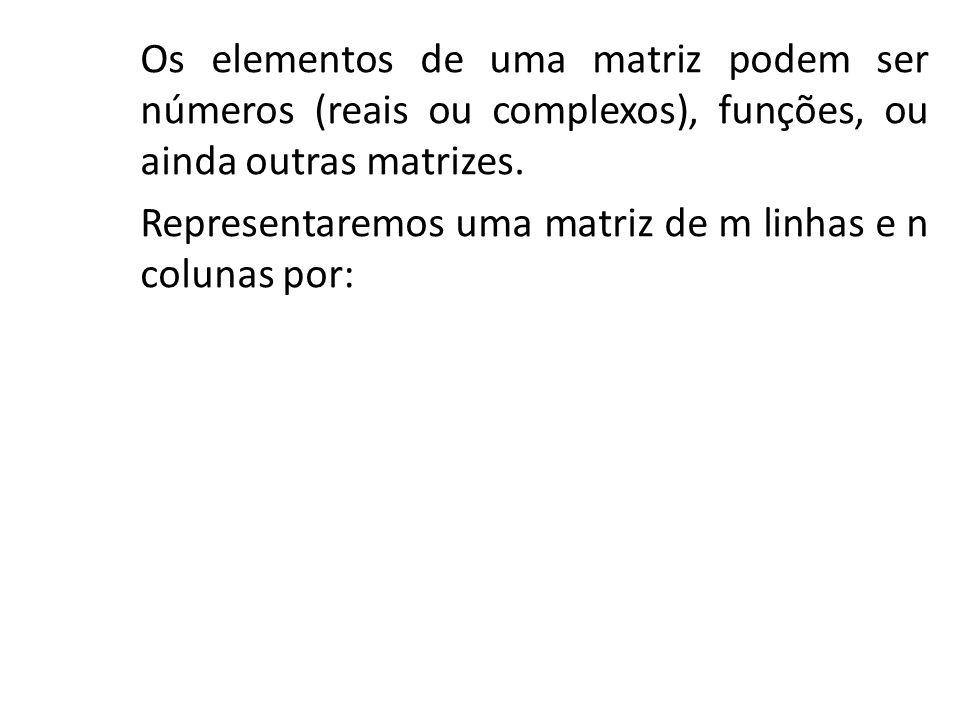Os elementos de uma matriz podem ser números (reais ou complexos), funções, ou ainda outras matrizes.
