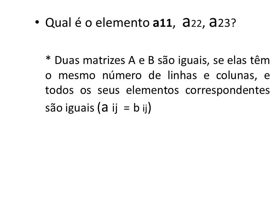 Qual é o elemento a11, a22, a23