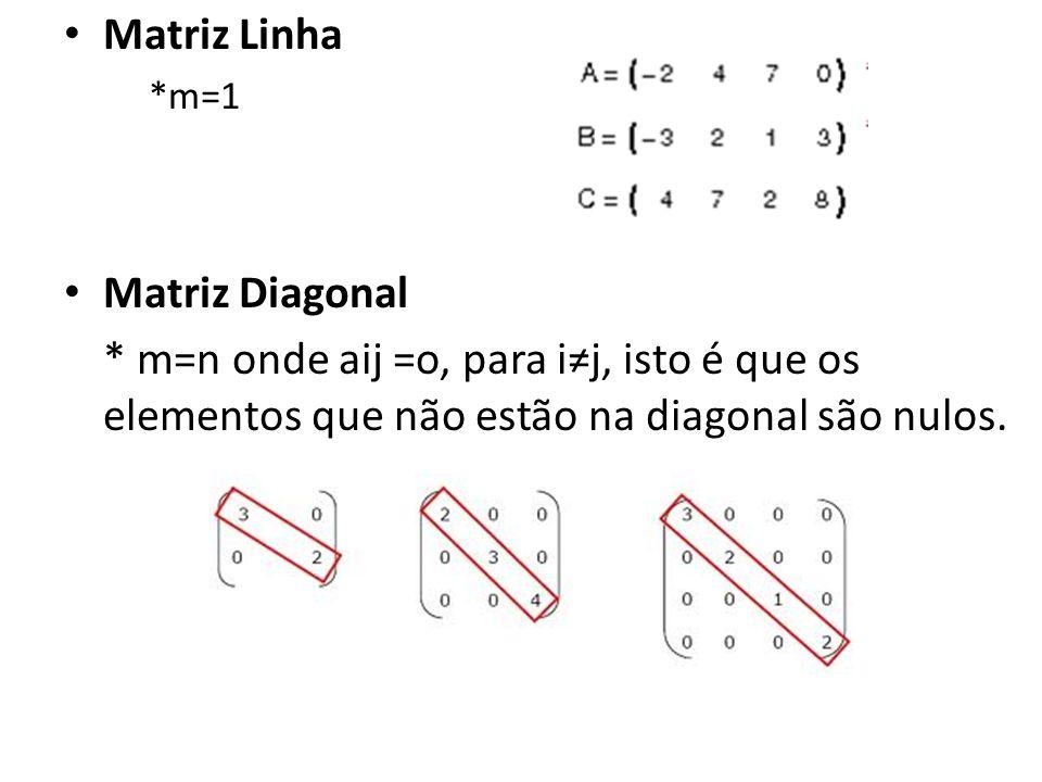 Matriz Linha Matriz Diagonal