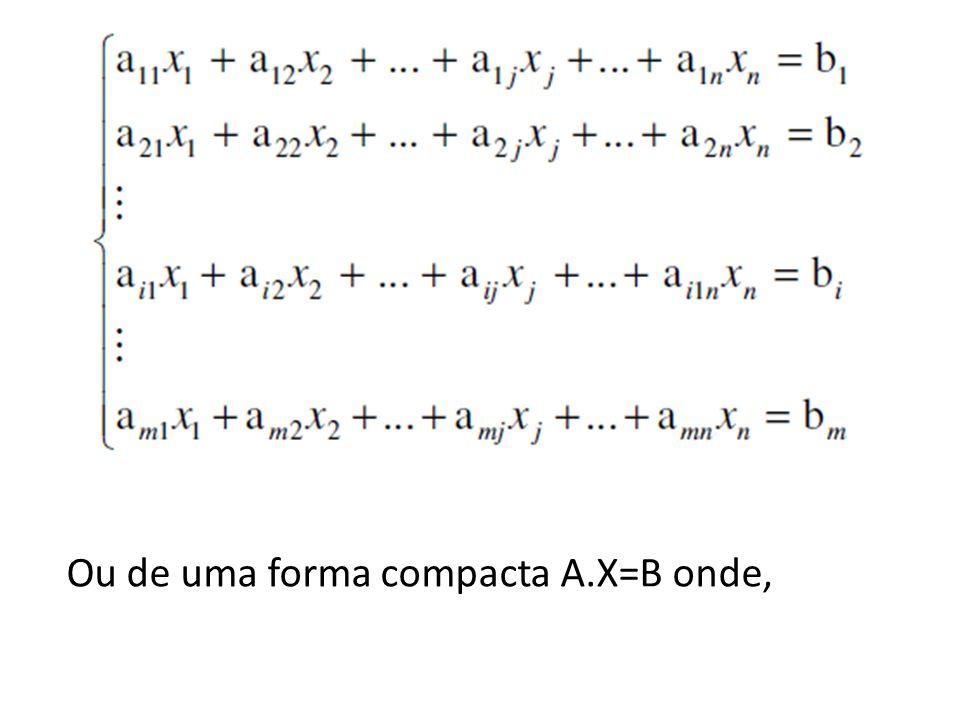 Ou de uma forma compacta A.X=B onde,
