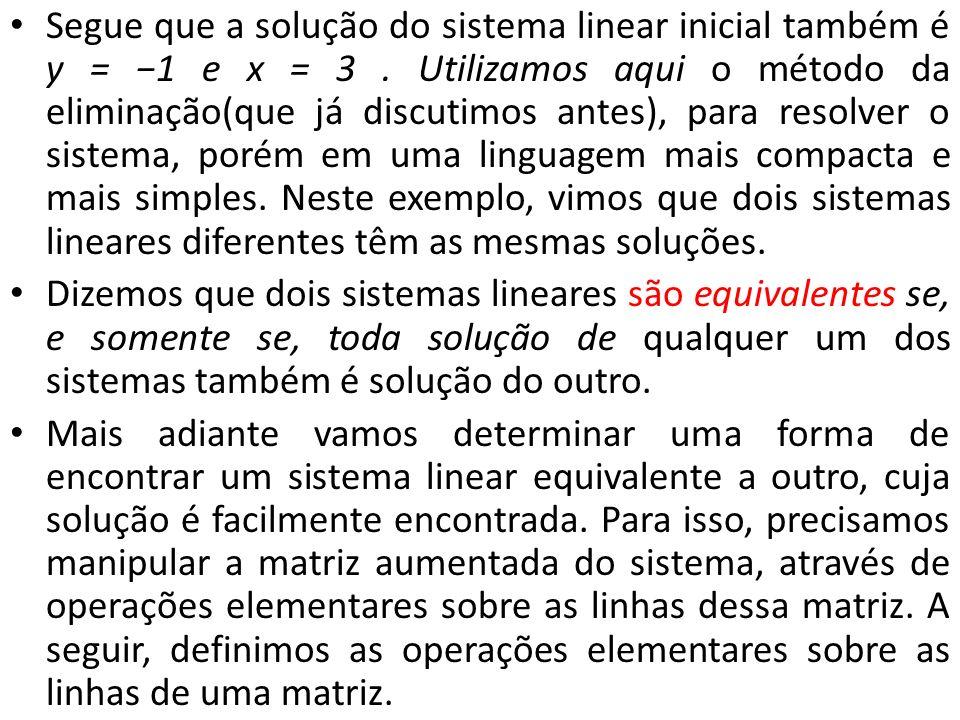 Segue que a solução do sistema linear inicial também é y = −1 e x = 3