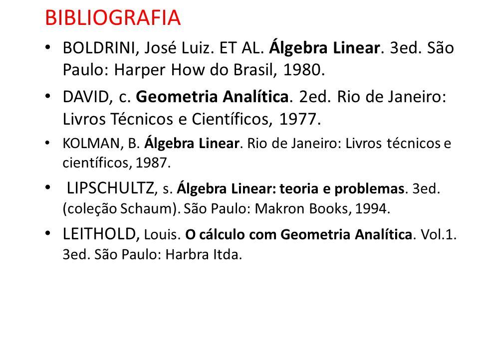 BIBLIOGRAFIA BOLDRINI, José Luiz. ET AL. Álgebra Linear. 3ed. São Paulo: Harper How do Brasil, 1980.