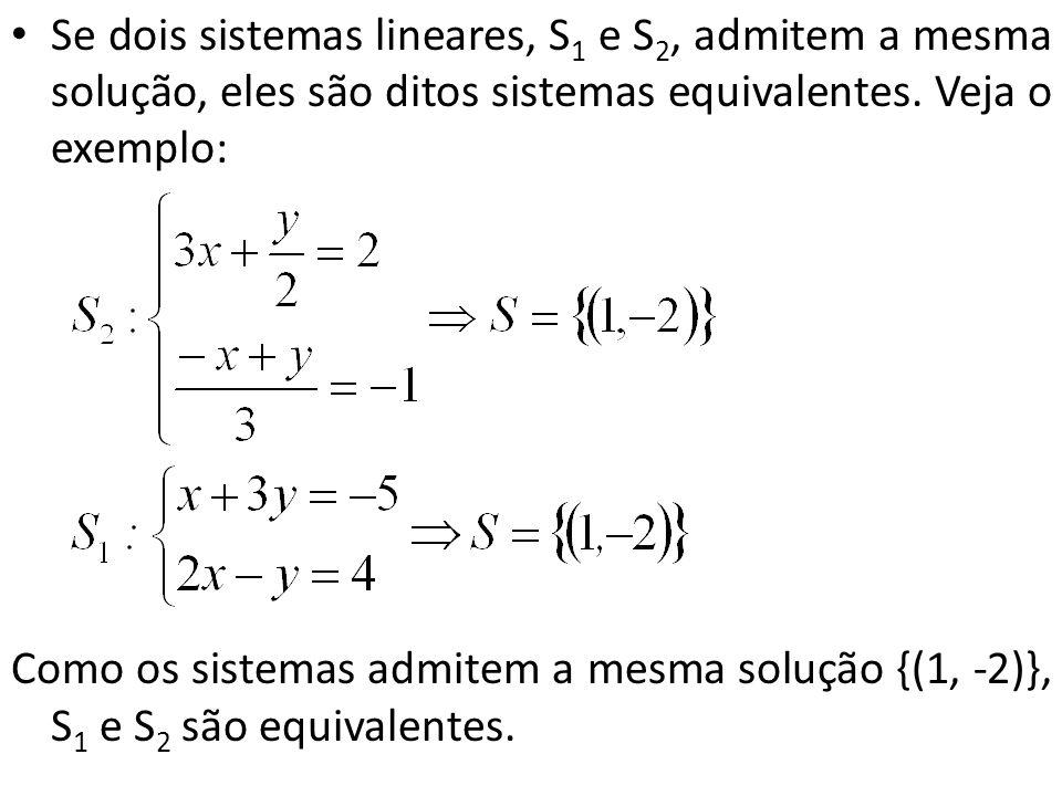 Se dois sistemas lineares, S1 e S2, admitem a mesma solução, eles são ditos sistemas equivalentes. Veja o exemplo: