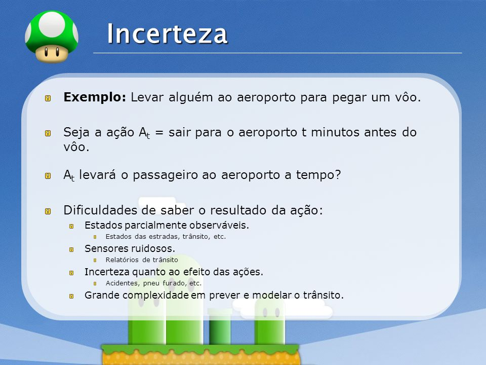 Incerteza Exemplo: Levar alguém ao aeroporto para pegar um vôo.