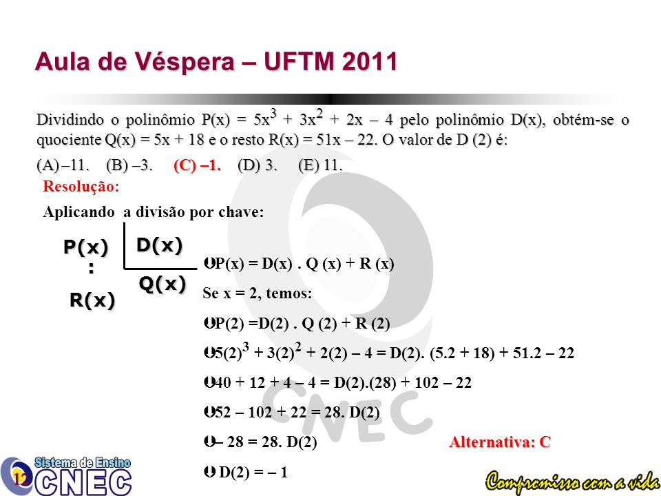 Aula de Véspera – UFTM 2011 D(x) P(x) : R(x) Q(x)