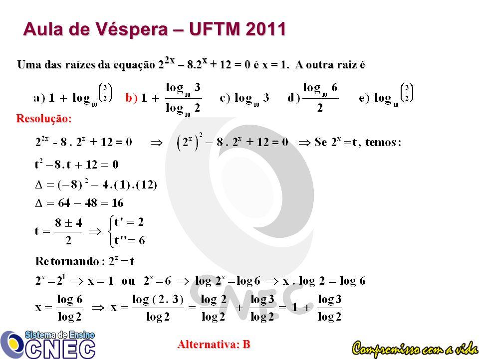 Aula de Véspera – UFTM 2011 Uma das raízes da equação 22x – 8.2x + 12 = 0 é x = 1. A outra raiz é.