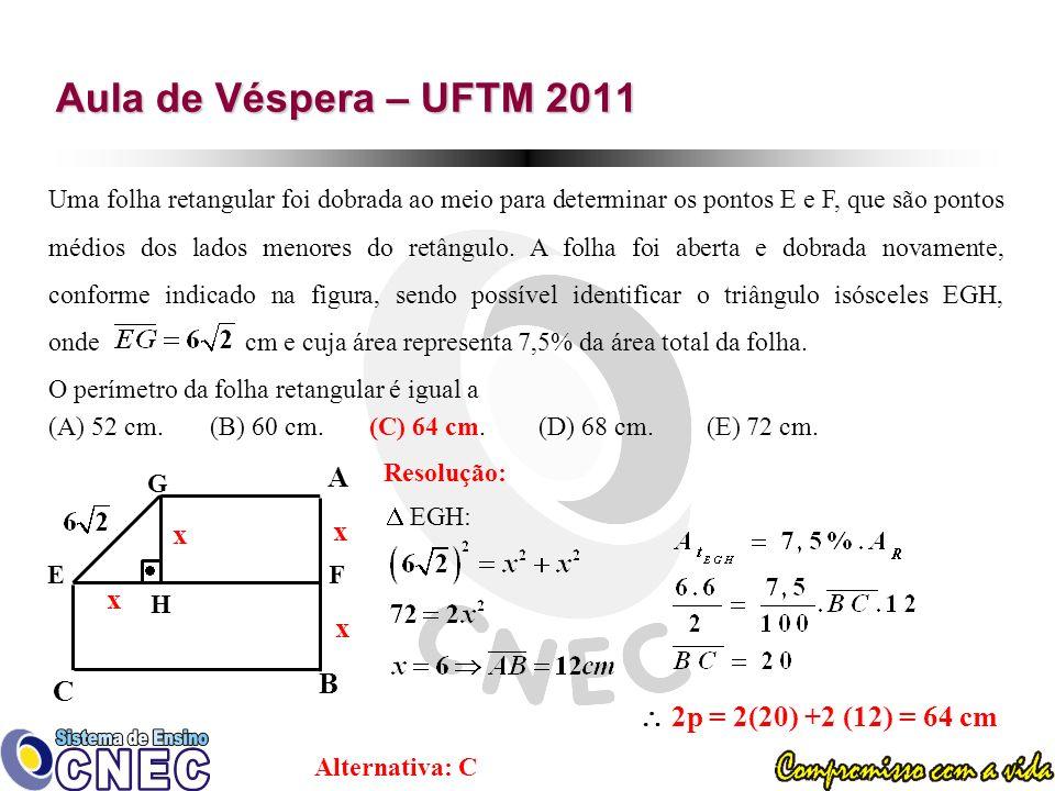Aula de Véspera – UFTM 2011 A x x x x B C  2p = 2(20) +2 (12) = 64 cm