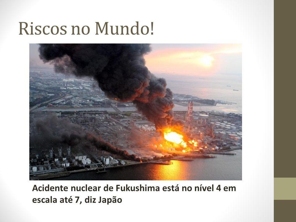 Riscos no Mundo! Acidente nuclear de Fukushima está no nível 4 em escala até 7, diz Japão