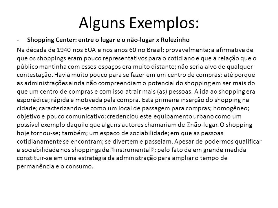 Alguns Exemplos: Shopping Center: entre o lugar e o não-lugar x Rolezinho.