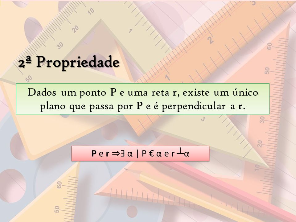 2ª Propriedade Dados um ponto P e uma reta r, existe um único plano que passa por P e é perpendicular a r.