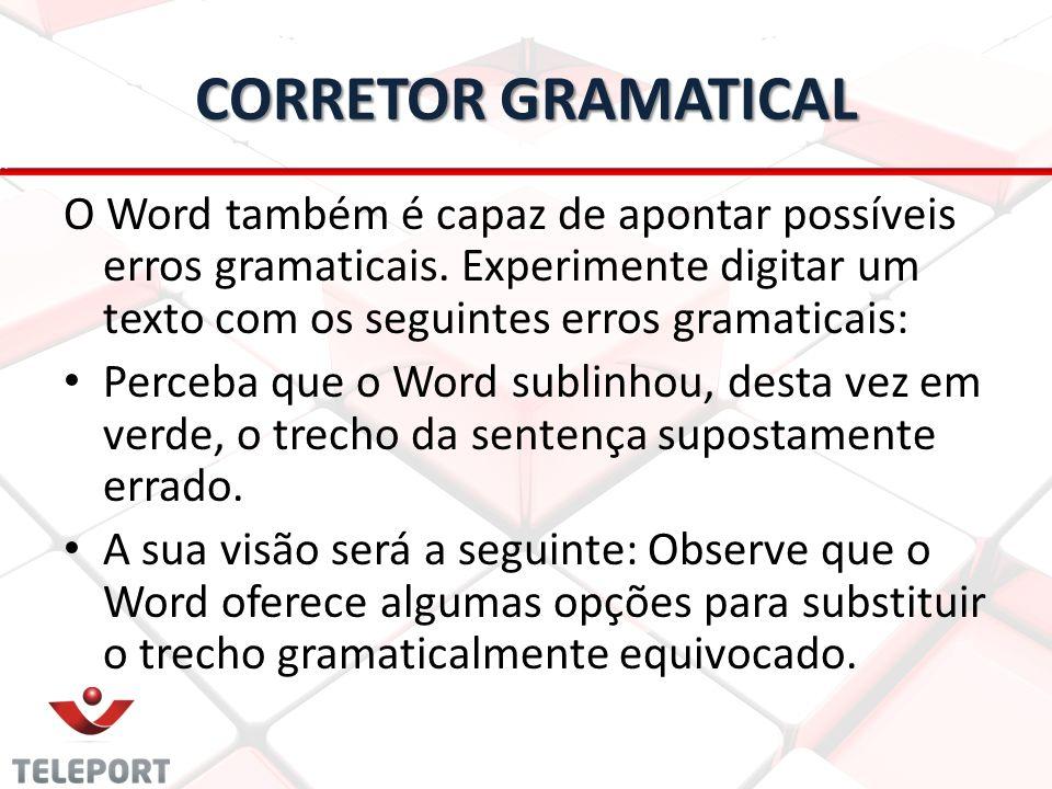 CORRETOR GRAMATICAL O Word também é capaz de apontar possíveis erros gramaticais. Experimente digitar um texto com os seguintes erros gramaticais: