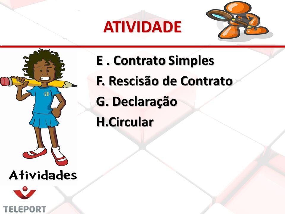 ATIVIDADE E . Contrato Simples F. Rescisão de Contrato G. Declaração H.Circular