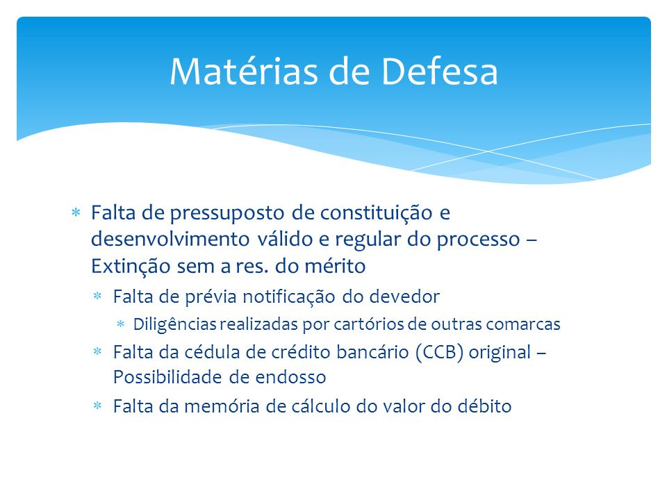 Matérias de Defesa Falta de pressuposto de constituição e desenvolvimento válido e regular do processo – Extinção sem a res. do mérito.